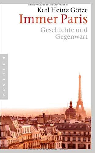 Immer Paris: Geschichte und Gegenwart von Karl Heinz Götze
