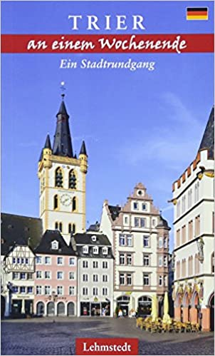 Reiseführer Trier an einem Wochenende