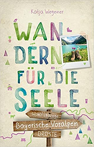 Wandern für die Seele: Reiseführer für die Bayerischen Voralpen